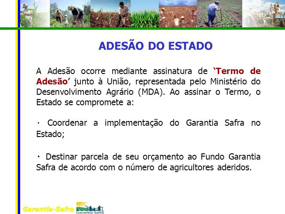 Garantia-Safra A Adesão ocorre mediante assinatura de Termo de Adesão junto à União, representada pelo Ministério do Desenvolvimento Agrário (MDA). Ao