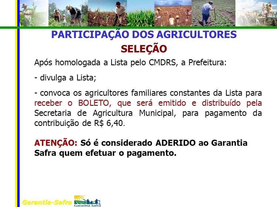 Garantia-Safra PARTICIPAÇÃO DOS AGRICULTORES SELEÇÃO Após homologada a Lista pelo CMDRS, a Prefeitura: - divulga a Lista; - convoca os agricultores fa