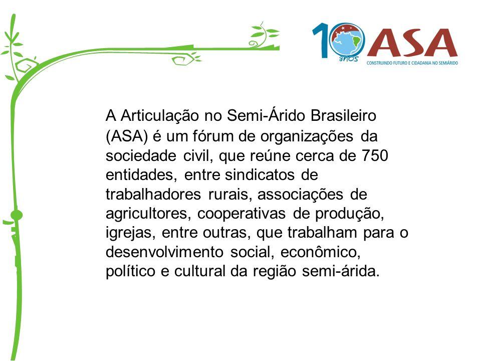 A ASA A Articulação no Semi-Árido Brasileiro (ASA) é um fórum de organizações da sociedade civil, que reúne cerca de 750 entidades, entre sindicatos d