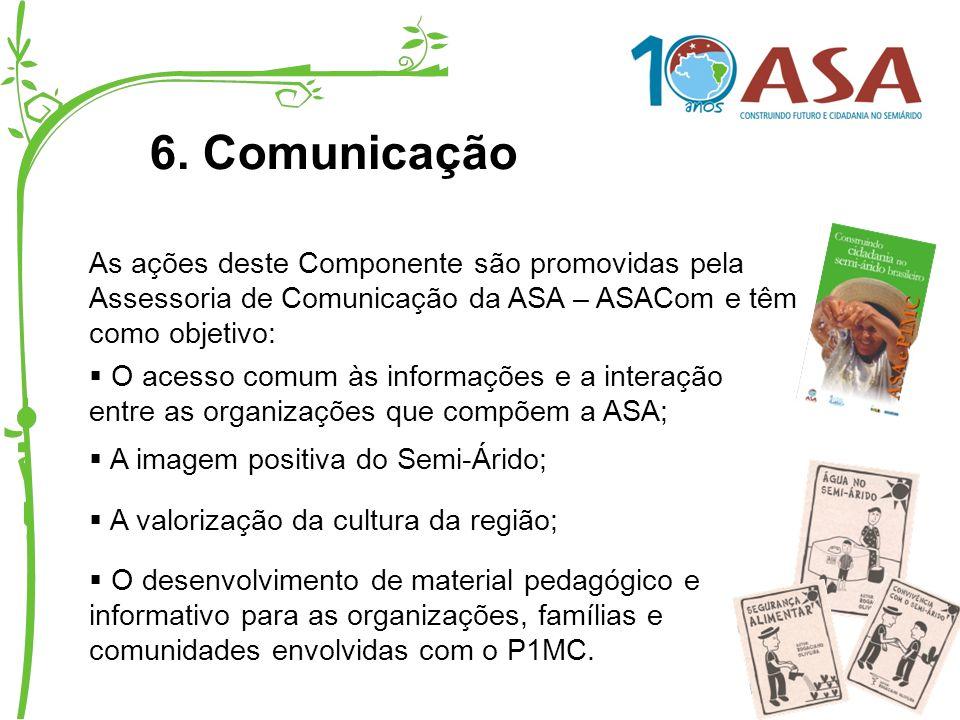6. Comunicação As ações deste Componente são promovidas pela Assessoria de Comunicação da ASA – ASACom e têm como objetivo: O acesso comum às informaç