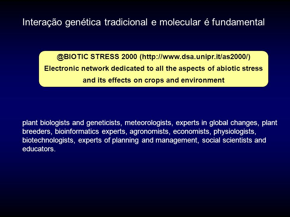 @BIOTIC STRESS 2000 (http://www.dsa.unipr.it/as2000/) Electronic network dedicated to all the aspects of abiotic stress and its effects on crops and e