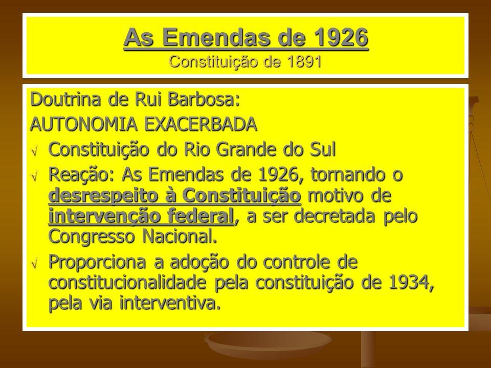 As Emendas de 1926 Constituição de 1891 Doutrina de Rui Barbosa: AUTONOMIA EXACERBADA Constituição do Rio Grande do Sul Constituição do Rio Grande do Sul Reação: As Emendas de 1926, tornando o desrespeito à Constituição motivo de intervenção federal, a ser decretada pelo Congresso Nacional.