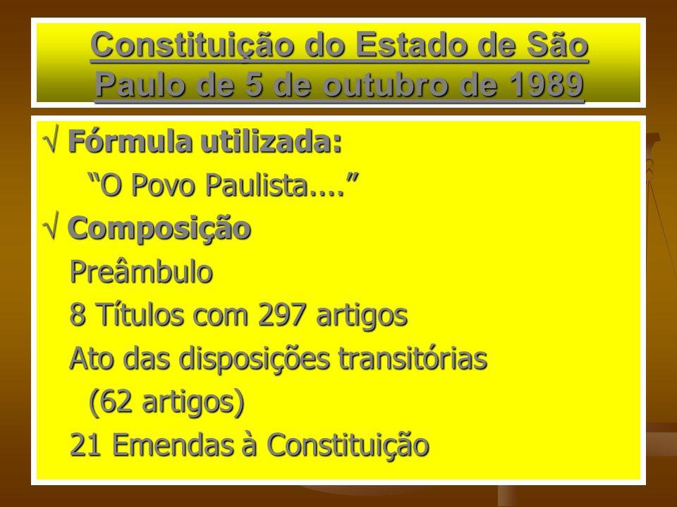 Constituição do Estado de São Paulo de 5 de outubro de 1989 Fórmula utilizada: Fórmula utilizada: O Povo Paulista.... O Povo Paulista.... Composição C
