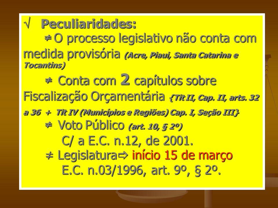 Peculiaridades: Peculiaridades: O processo legislativo não conta com medida provisória (Acre, Piaui, Santa Catarina e Tocantins) O processo legislativ