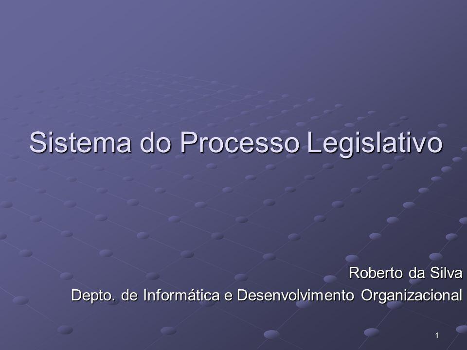 1 Sistema do Processo Legislativo Roberto da Silva Depto.