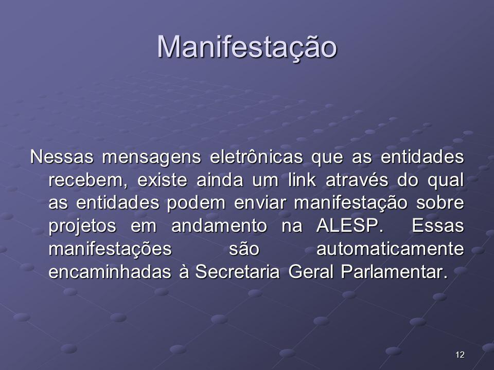 12 Manifestação Nessas mensagens eletrônicas que as entidades recebem, existe ainda um link através do qual as entidades podem enviar manifestação sobre projetos em andamento na ALESP.