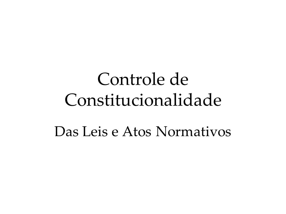 Controle de Constitucionalidade Das Leis e Atos Normativos
