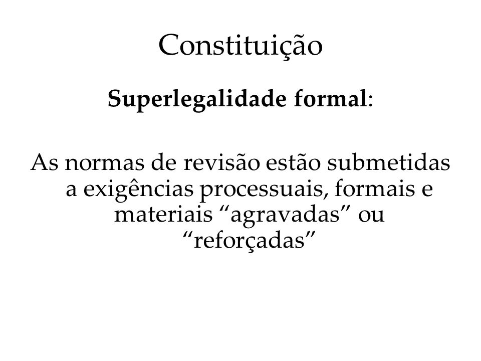 Constituição Parametricidade material: Conformidade substancial de todas as normas estatais com as normas e princípios da Constituição