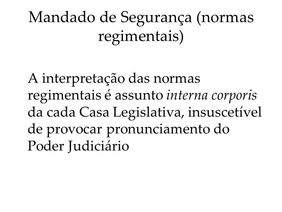 Mandado de Segurança (normas regimentais) A interpretação das normas regimentais é assunto interna corporis da cada Casa Legislativa, insuscetível de