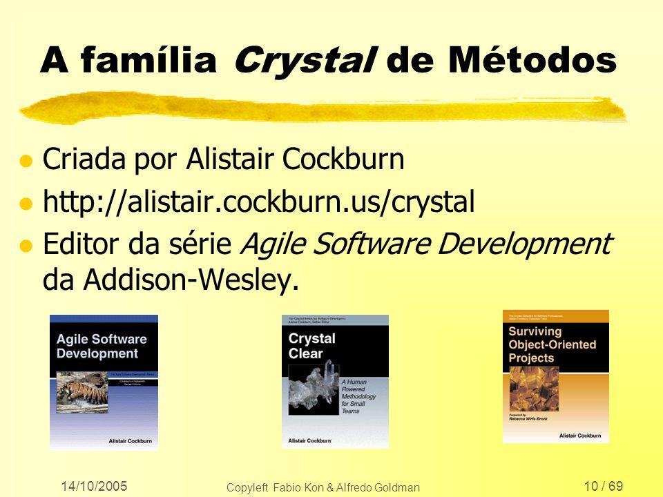 14/10/2005 Copyleft Fabio Kon & Alfredo Goldman 10 / 69 A família Crystal de Métodos l Criada por Alistair Cockburn l http://alistair.cockburn.us/crys