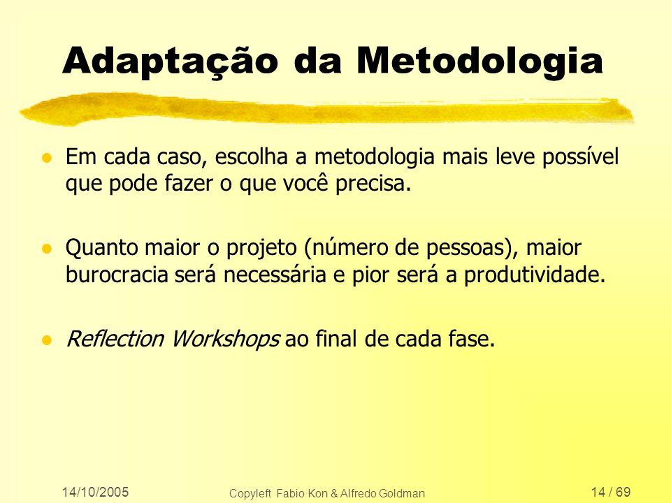 14/10/2005 Copyleft Fabio Kon & Alfredo Goldman 14 / 69 Adaptação da Metodologia l Em cada caso, escolha a metodologia mais leve possível que pode faz
