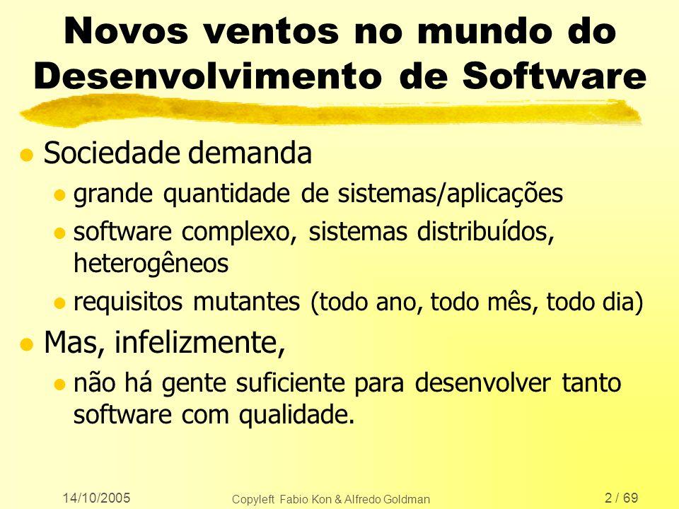 Copyleft Fabio Kon & Alfredo Goldman 2 / 69 Novos ventos no mundo do Desenvolvimento de Software l Sociedade demanda l grande quantidade de sistemas/a