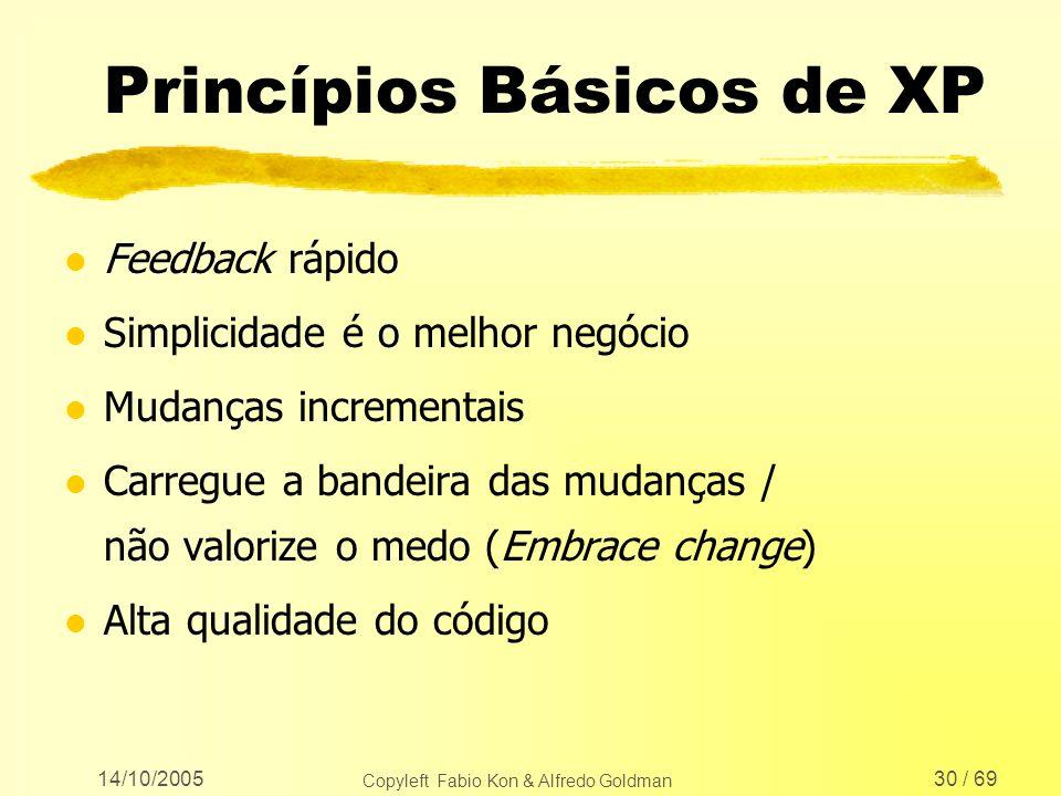 14/10/2005 Copyleft Fabio Kon & Alfredo Goldman 30 / 69 Princípios Básicos de XP l Feedback rápido l Simplicidade é o melhor negócio l Mudanças increm