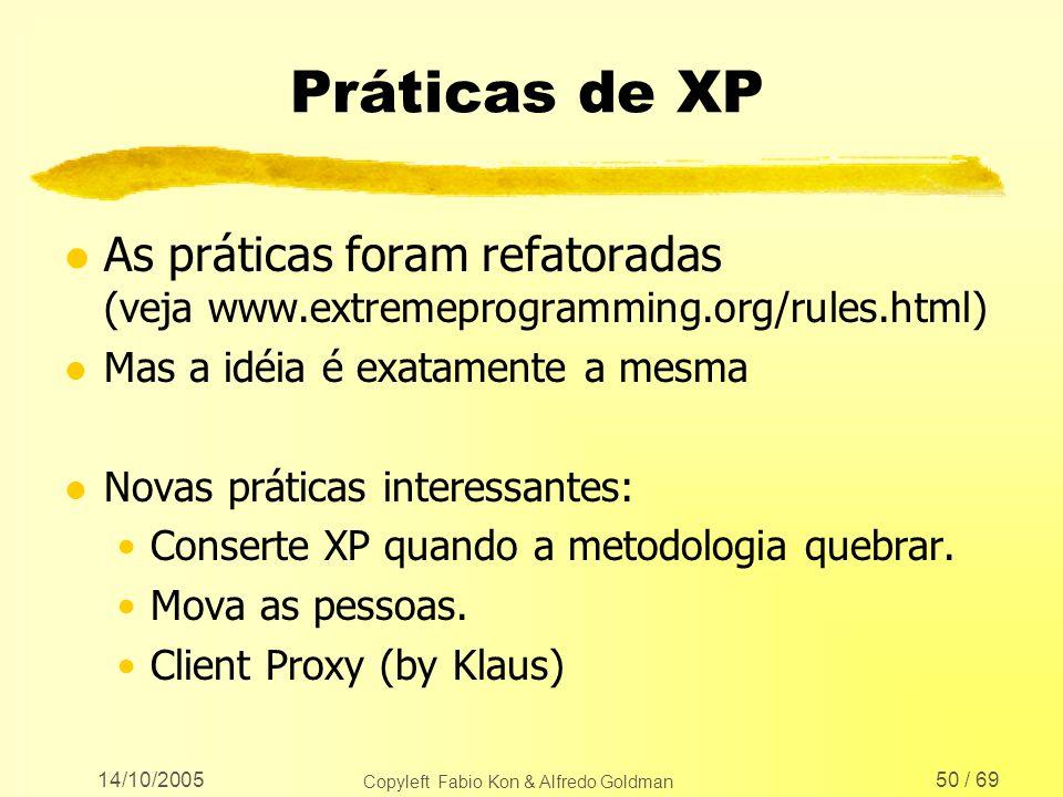 14/10/2005 Copyleft Fabio Kon & Alfredo Goldman 50 / 69 Práticas de XP l As práticas foram refatoradas (veja www.extremeprogramming.org/rules.html) l