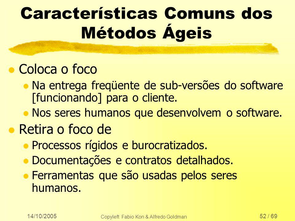 14/10/2005 Copyleft Fabio Kon & Alfredo Goldman 52 / 69 Características Comuns dos Métodos Ágeis l Coloca o foco l Na entrega freqüente de sub-versões