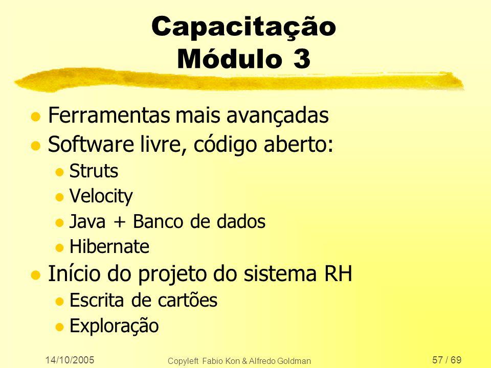 14/10/2005 Copyleft Fabio Kon & Alfredo Goldman 57 / 69 Capacitação Módulo 3 l Ferramentas mais avançadas l Software livre, código aberto: l Struts l