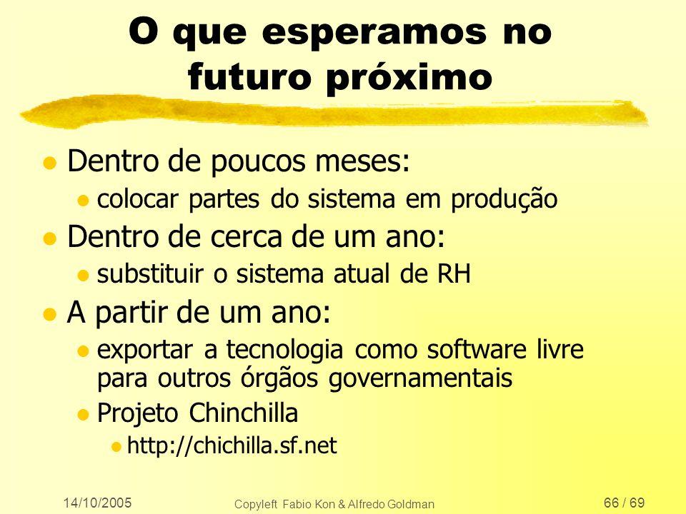 14/10/2005 Copyleft Fabio Kon & Alfredo Goldman 66 / 69 O que esperamos no futuro próximo l Dentro de poucos meses: l colocar partes do sistema em pro