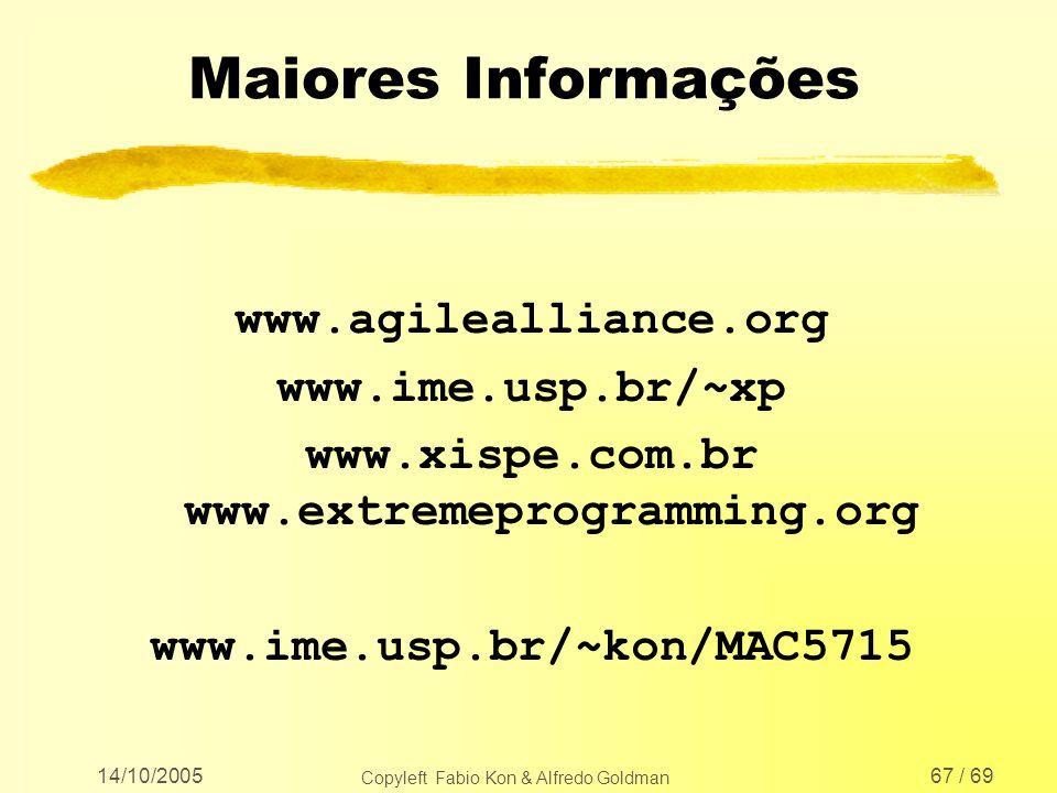 14/10/2005 Copyleft Fabio Kon & Alfredo Goldman 67 / 69 Maiores Informações www.agilealliance.org www.ime.usp.br/~xp www.xispe.com.br www.extremeprogr