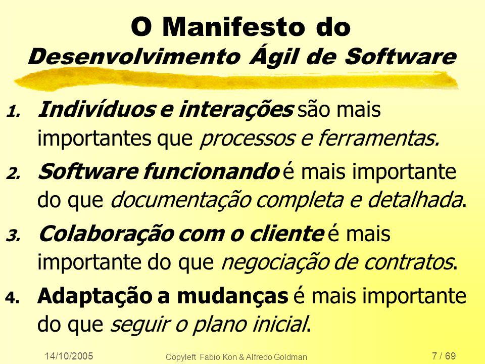 14/10/2005 Copyleft Fabio Kon & Alfredo Goldman 8 / 69 Princípios do Manifesto Ágil l Objetivo: satisfazer o cliente entregando, rapidamente e com freqüência, sistemas com algum valor.