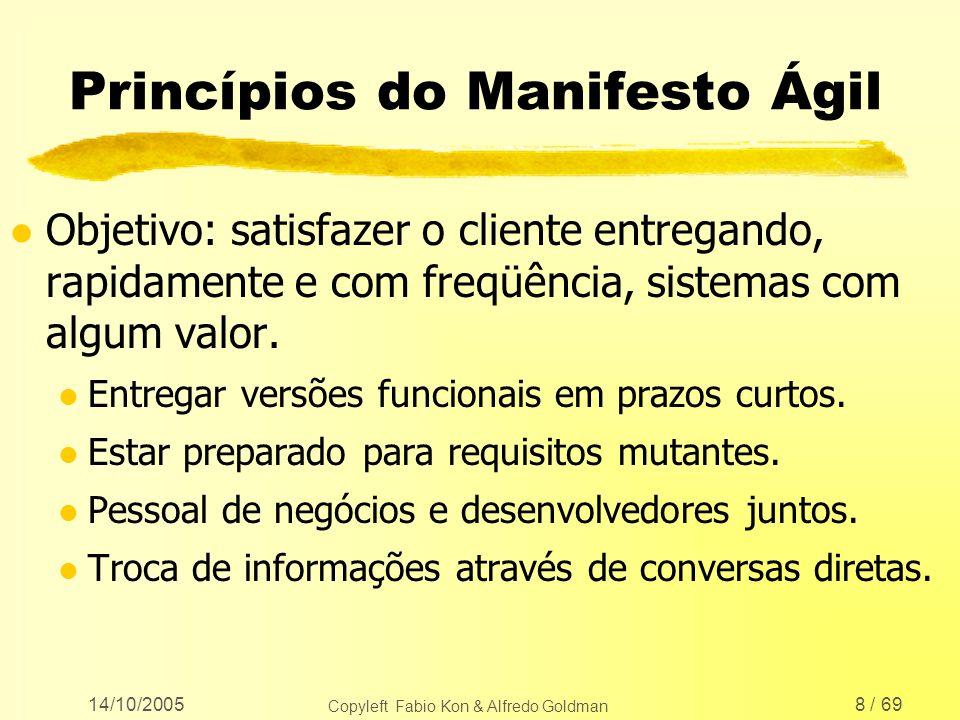14/10/2005 Copyleft Fabio Kon & Alfredo Goldman 8 / 69 Princípios do Manifesto Ágil l Objetivo: satisfazer o cliente entregando, rapidamente e com fre