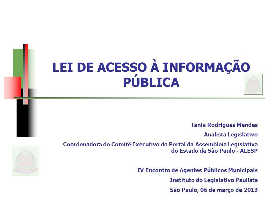 LEI DE ACESSO À INFORMAÇÃO PÚBLICA Tania Rodrigues Mendes Analista Legislativo Coordenadora do Comitê Executivo do Portal da Assembleia Legislativa do