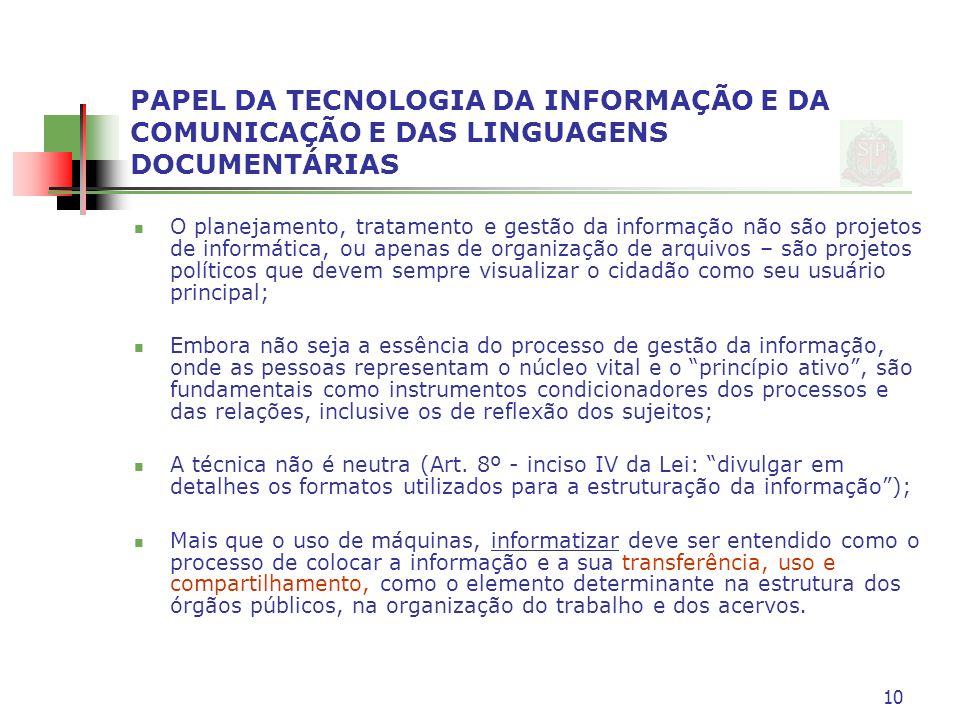 PAPEL DA TECNOLOGIA DA INFORMAÇÃO E DA COMUNICAÇÃO E DAS LINGUAGENS DOCUMENTÁRIAS O planejamento, tratamento e gestão da informação não são projetos d