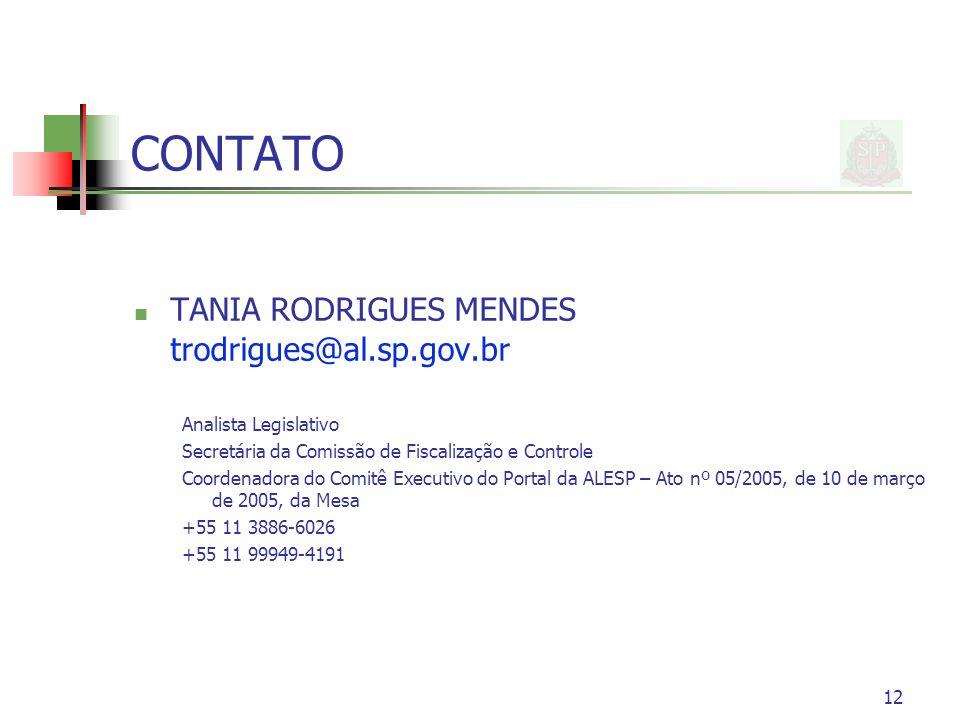 12 CONTATO TANIA RODRIGUES MENDES trodrigues@al.sp.gov.br Analista Legislativo Secretária da Comissão de Fiscalização e Controle Coordenadora do Comit