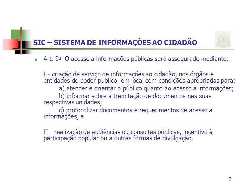 SIC – SISTEMA DE INFORMAÇÕES AO CIDADÃO Art. 9 o O acesso a informações públicas será assegurado mediante: I - criação de serviço de informações ao ci