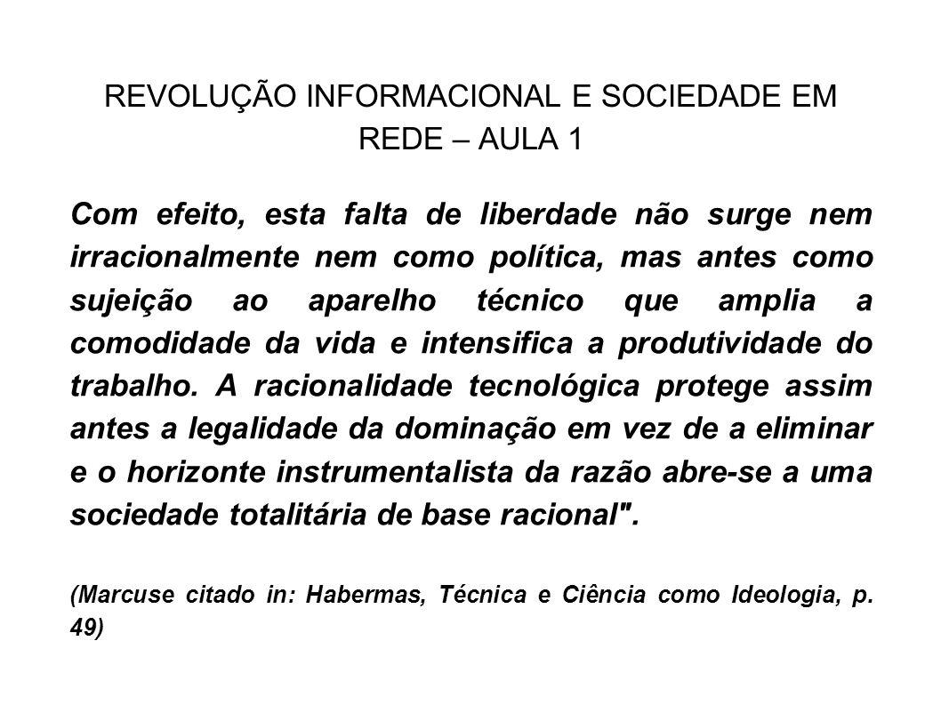 REVOLUÇÃO INFORMACIONAL E SOCIEDADE EM REDE – AULA 1 Com efeito, esta falta de liberdade não surge nem irracionalmente nem como política, mas antes co