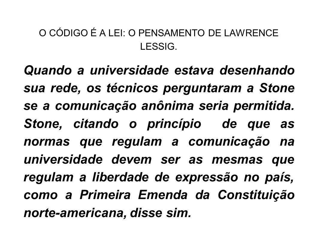 O CÓDIGO É A LEI: O PENSAMENTO DE LAWRENCE LESSIG. Quando a universidade estava desenhando sua rede, os técnicos perguntaram a Stone se a comunicação