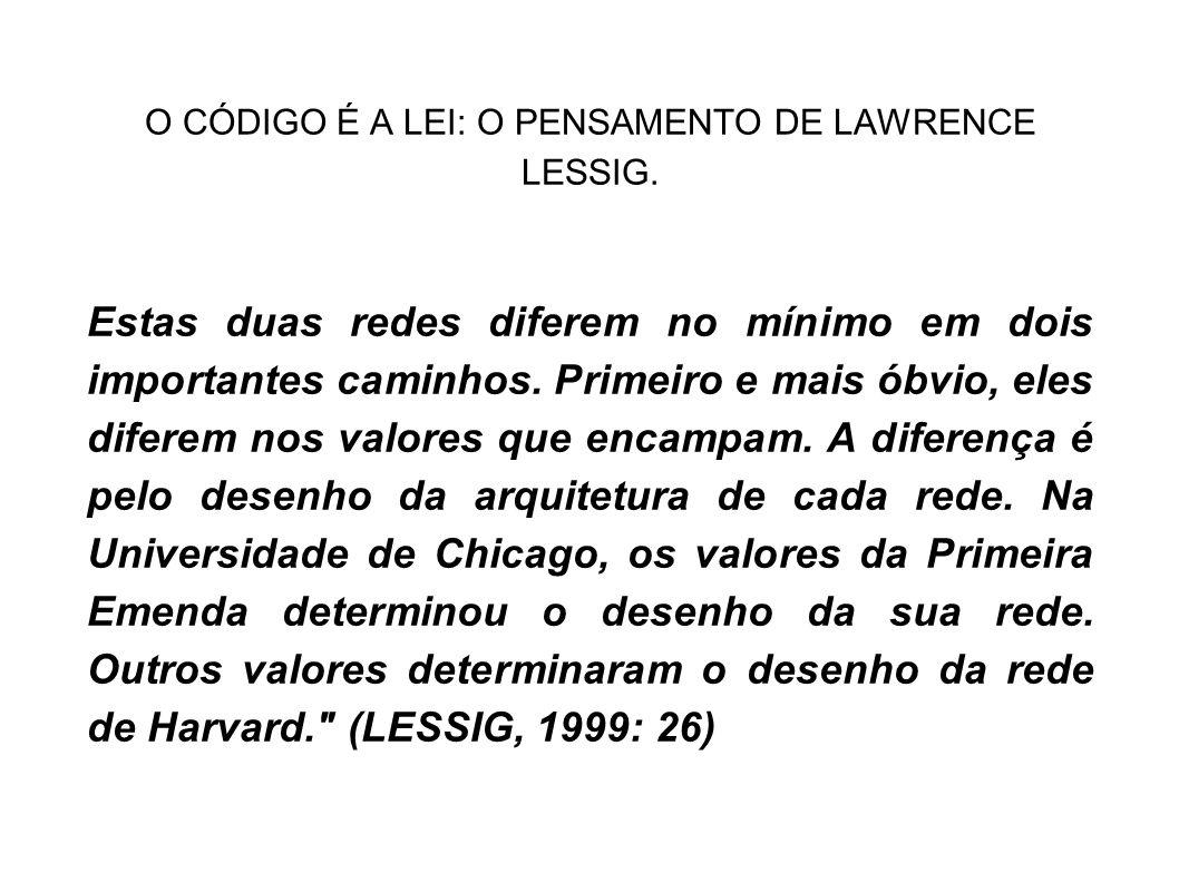 O CÓDIGO É A LEI: O PENSAMENTO DE LAWRENCE LESSIG. Estas duas redes diferem no mínimo em dois importantes caminhos. Primeiro e mais óbvio, eles difere