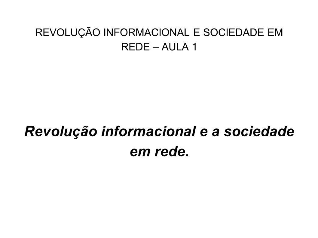 REVOLUÇÃO INFORMACIONAL E SOCIEDADE EM REDE – AULA 1 A relação entre as sociedades e a tecnologia: tecnodependência.