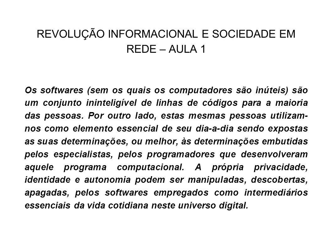 REVOLUÇÃO INFORMACIONAL E SOCIEDADE EM REDE – AULA 1 Os softwares (sem os quais os computadores são inúteis) são um conjunto ininteligível de linhas d