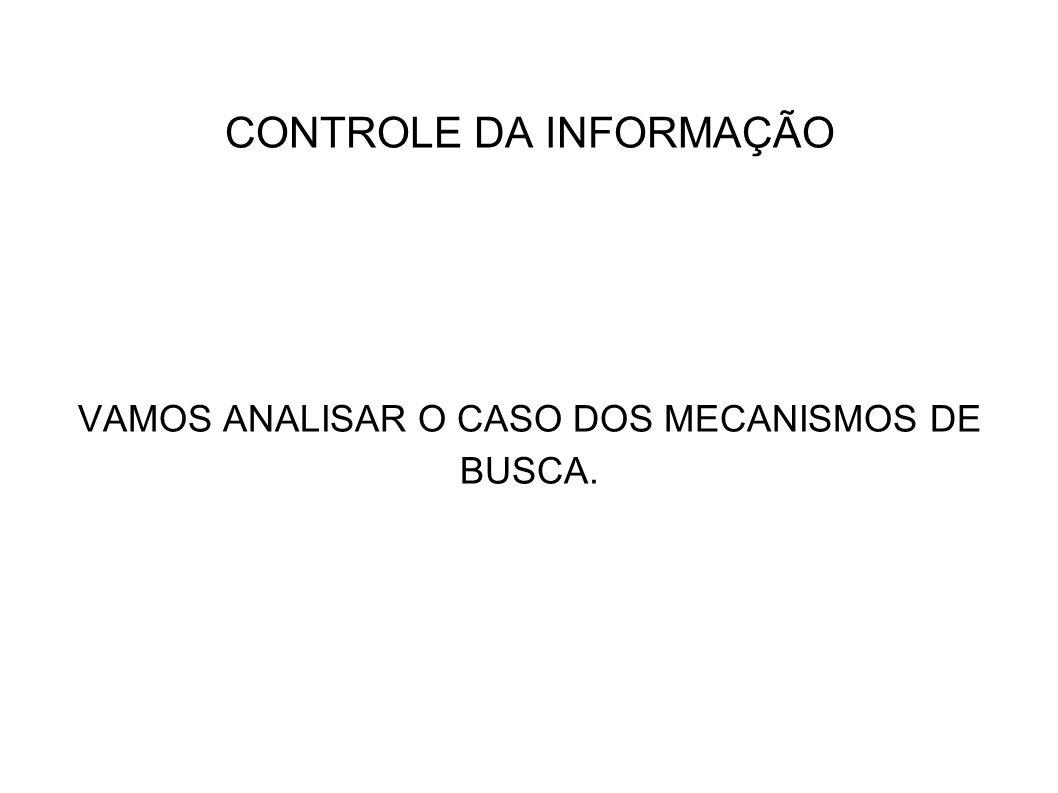 CONTROLE DA INFORMAÇÃO VAMOS ANALISAR O CASO DOS MECANISMOS DE BUSCA.