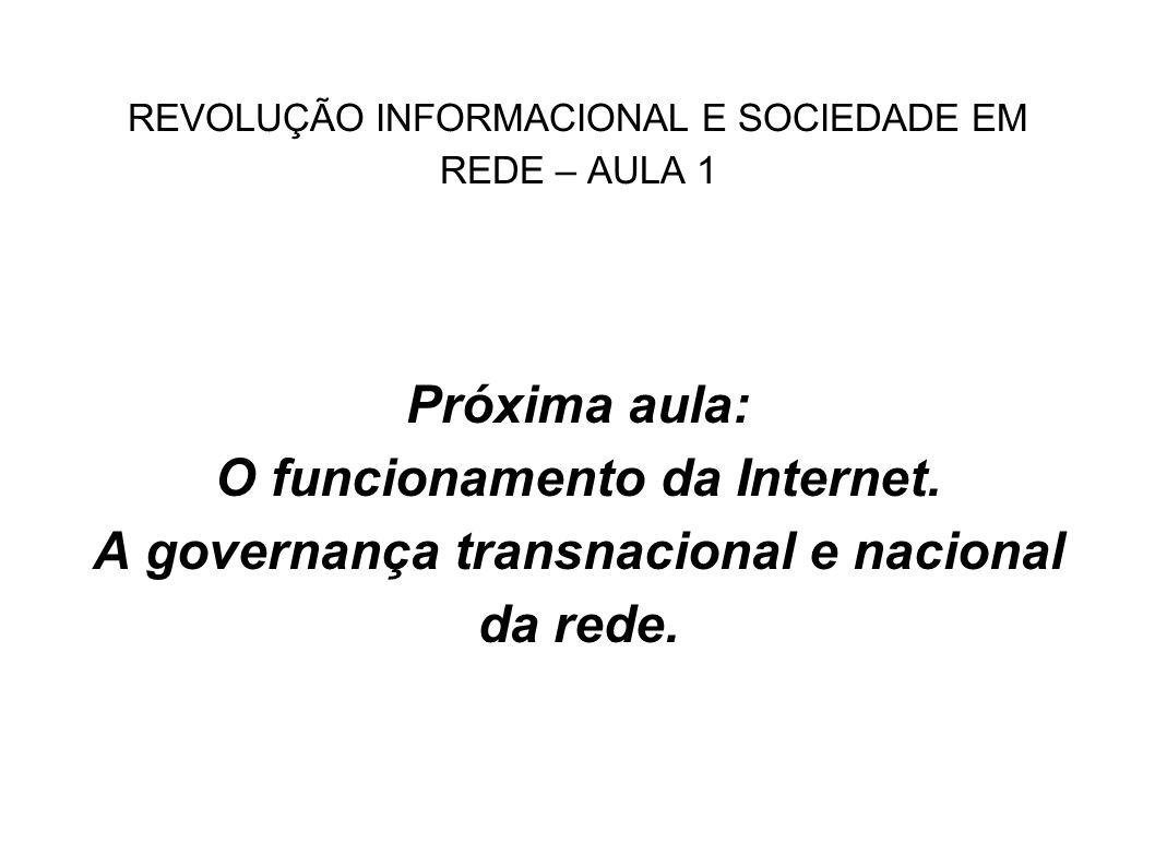 REVOLUÇÃO INFORMACIONAL E SOCIEDADE EM REDE – AULA 1 Próxima aula: O funcionamento da Internet. A governança transnacional e nacional da rede.