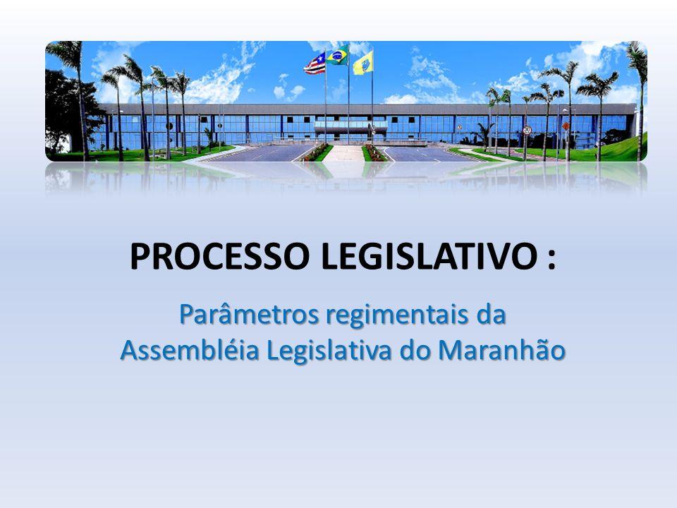 PROCESSO LEGISLATIVO : Parâmetros regimentais da Assembléia Legislativa do Maranhão