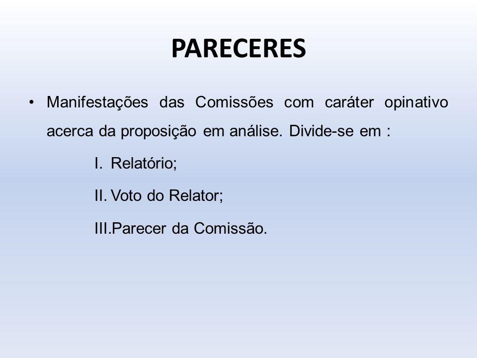 PARECERES Manifestações das Comissões com caráter opinativo acerca da proposição em análise. Divide-se em : I.Relatório; II.Voto do Relator; III.Parec
