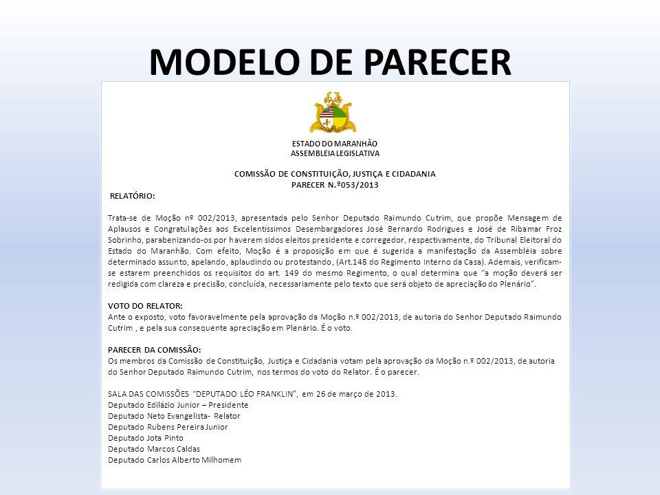 MODELO DE PARECER ESTADO DO MARANHÃO ASSEMBLEIA LEGISLATIVA COMISSÃO DE CONSTITUIÇÃO, JUSTIÇA E CIDADANIA PARECER N.º053/2013 RELATÓRIO: Trata-se de M