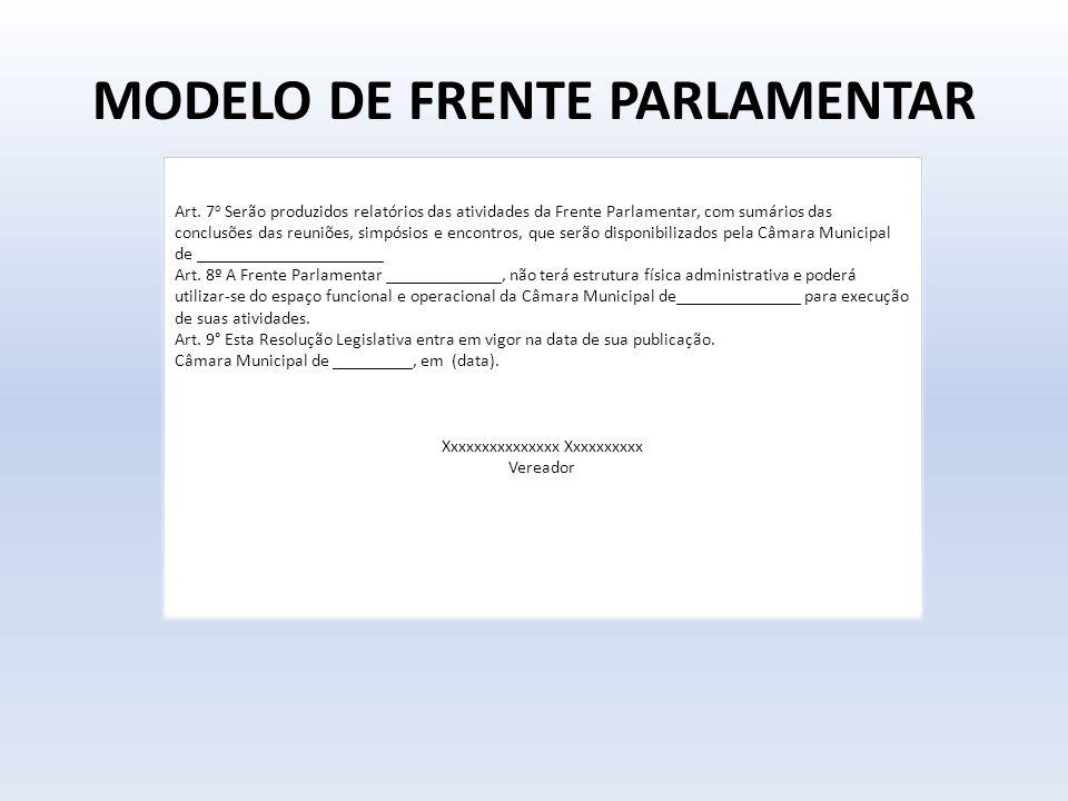 MODELO DE FRENTE PARLAMENTAR Art. 7 o Serão produzidos relatórios das atividades da Frente Parlamentar, com sumários das conclusões das reuniões, simp