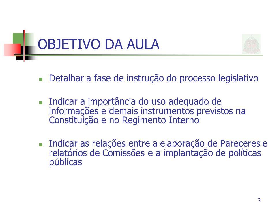 OBJETIVO DA AULA Detalhar a fase de instrução do processo legislativo Indicar a importância do uso adequado de informações e demais instrumentos previ