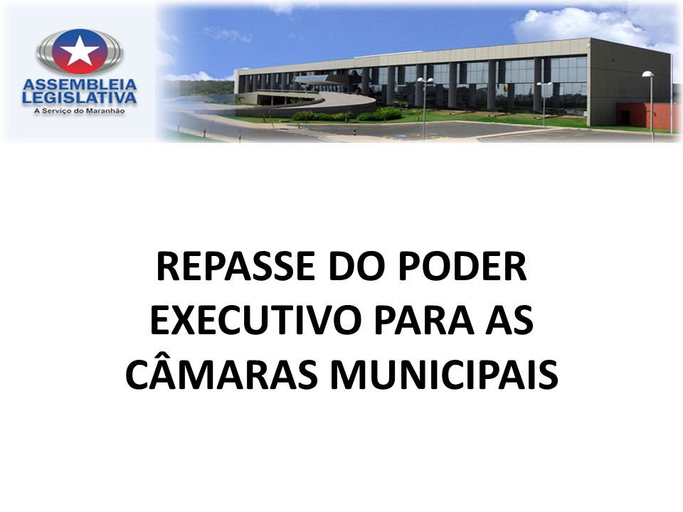 REPASSE DO PODER EXECUTIVO PARA AS CÂMARAS MUNICIPAIS
