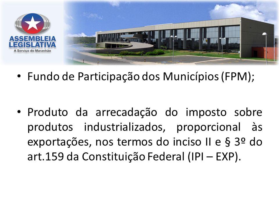 Fundo de Participação dos Municípios (FPM); Produto da arrecadação do imposto sobre produtos industrializados, proporcional às exportações, nos termos