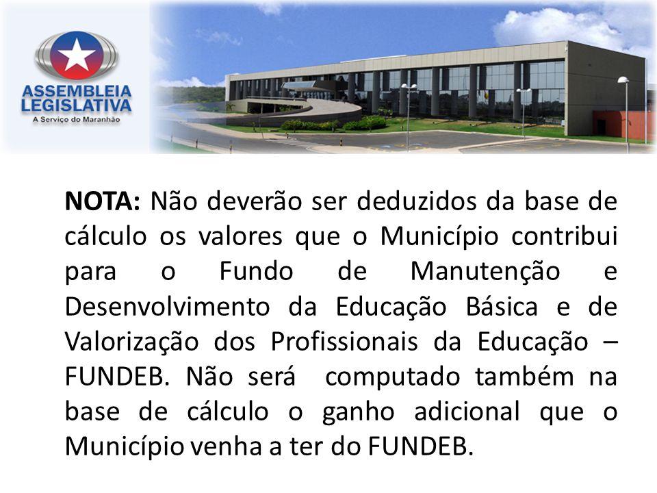 NOTA: Não deverão ser deduzidos da base de cálculo os valores que o Município contribui para o Fundo de Manutenção e Desenvolvimento da Educação Básic