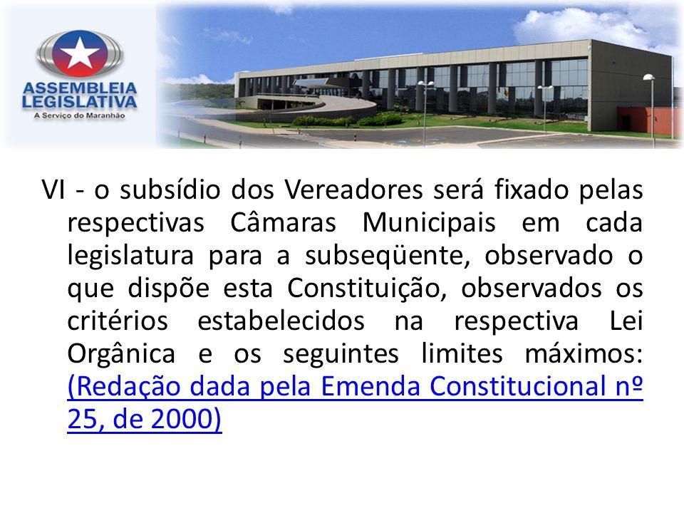 VI - o subsídio dos Vereadores será fixado pelas respectivas Câmaras Municipais em cada legislatura para a subseqüente, observado o que dispõe esta Co