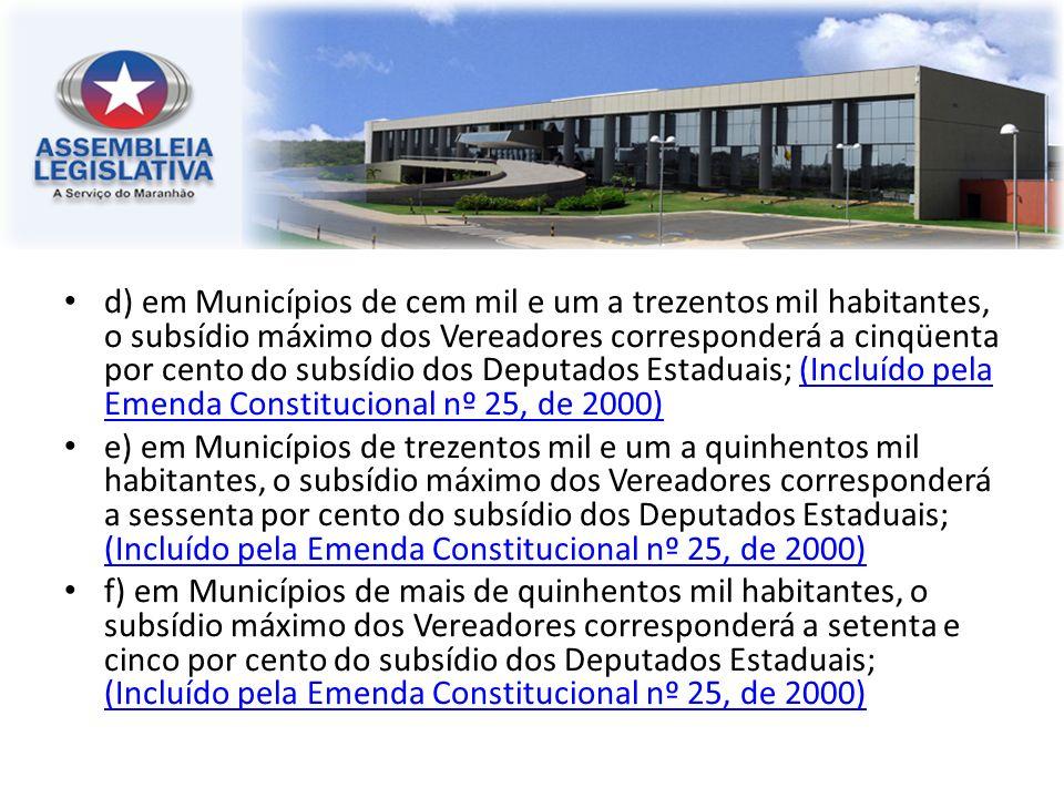 d) em Municípios de cem mil e um a trezentos mil habitantes, o subsídio máximo dos Vereadores corresponderá a cinqüenta por cento do subsídio dos Depu
