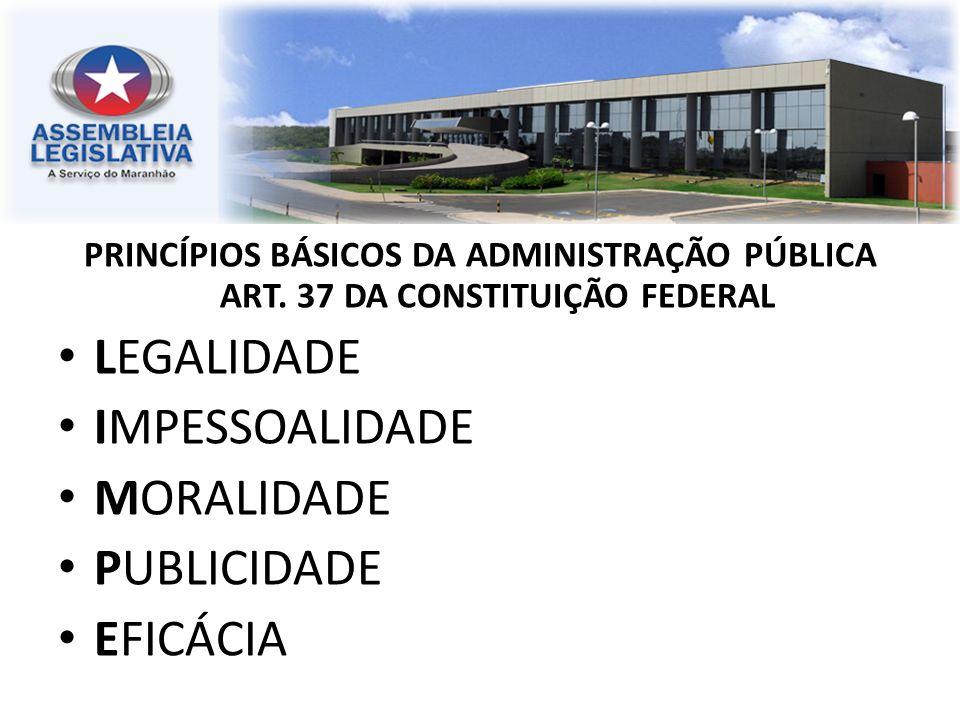 PRINCÍPIOS BÁSICOS DA ADMINISTRAÇÃO PÚBLICA ART. 37 DA CONSTITUIÇÃO FEDERAL LEGALIDADE IMPESSOALIDADE MORALIDADE PUBLICIDADE EFICÁCIA