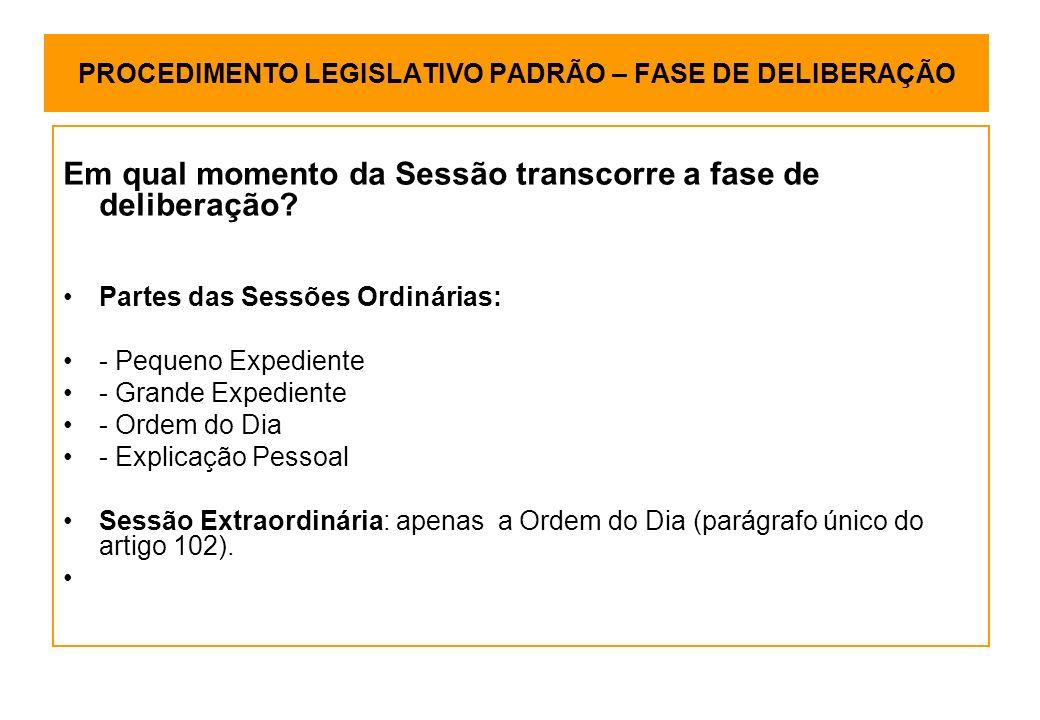 PROCEDIMENTO LEGISLATIVO PADRÃO – FASE DE DELIBERAÇÃO Em qual momento da Sessão transcorre a fase de deliberação.