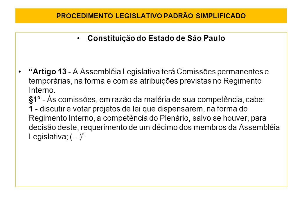 PROCEDIMENTO LEGISLATIVO PADRÃO SIMPLIFICADO Constituição do Estado de São Paulo Artigo 13 - A Assembléia Legislativa terá Comissões permanentes e temporárias, na forma e com as atribuições previstas no Regimento Interno.