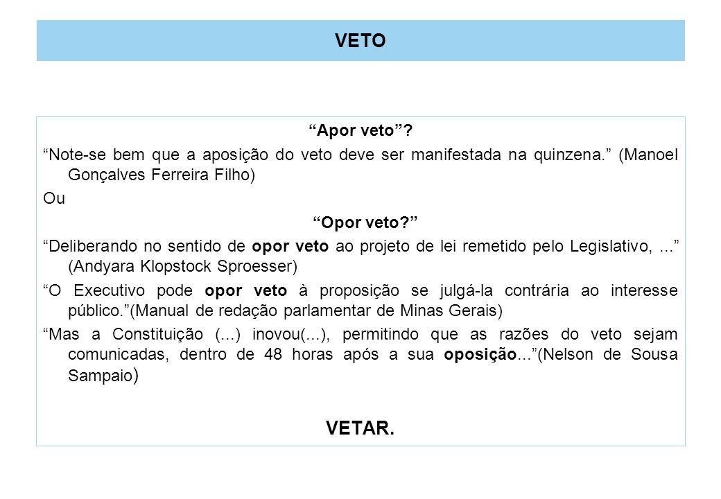 VETO Apor veto. Note-se bem que a aposição do veto deve ser manifestada na quinzena.