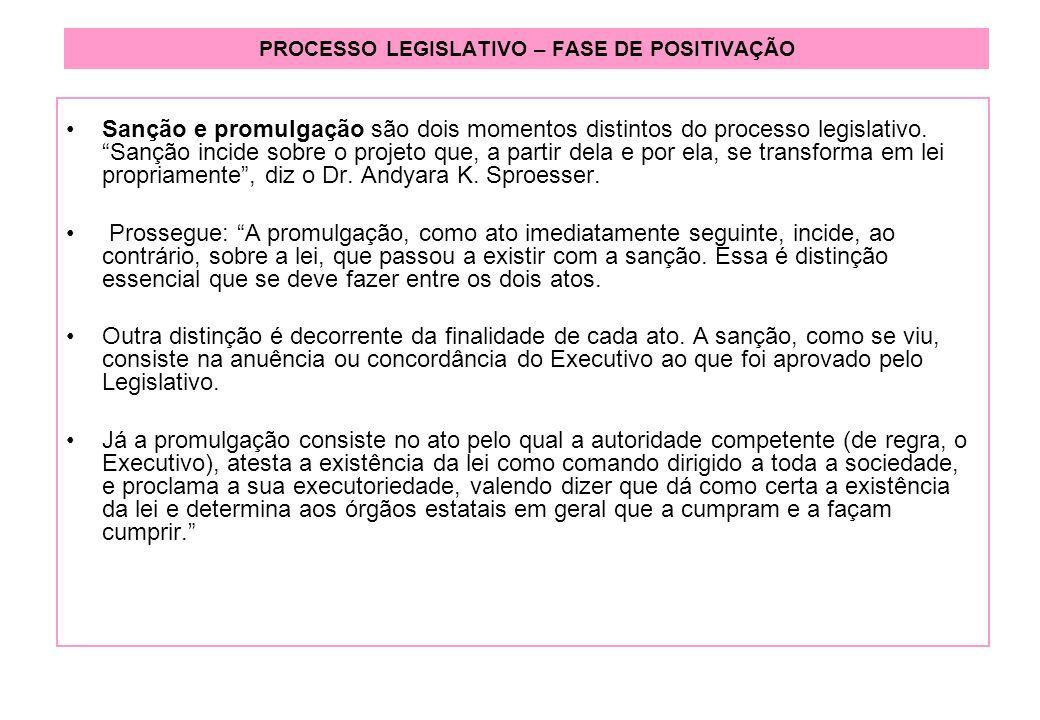PROCESSO LEGISLATIVO – FASE DE POSITIVAÇÃO Sanção e promulgação são dois momentos distintos do processo legislativo.